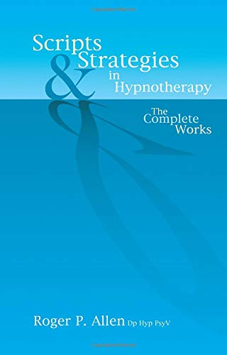 Scripts and Strategies in Hypnotherapy: The Complete Works