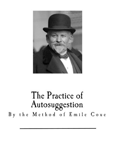 The Practice of Autosuggestion: By the Method of Emile Coue