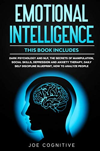 Emotional Intelligence: This book includes - Dark Psychology and NLP, The Secrets of Manipulation, Social Skills, Depression and Anxiety Therapy, Daily Self Discipline Blueprint, How to Analyze People