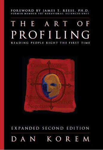 The Art of Profiling - Reading People Right the First Time - Expanded and Revised 2nd edition