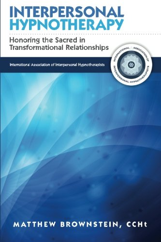 Interpersonal Hypnotherapy: Honoring the Sacred in Transformational Relationships