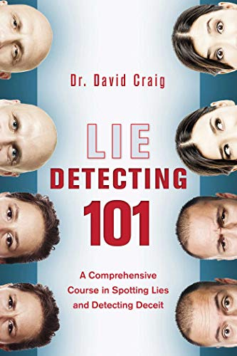 Lie Detecting 101: A Comprehensive Course in Spotting Lies and Detecting Deceit