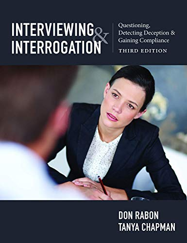 Interviewing and Interrogation: Questioning, Detecting Deception and Gaining Compliance