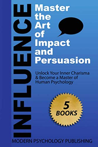 Influence: Master the Art of Impact & Persuasion (Influence, Persuasion, NLP, Analyze People (5 Book Bundle))
