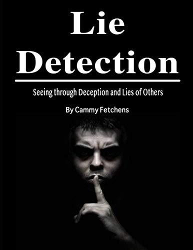Lie Detection: Seeing through Deception and Lies of Others