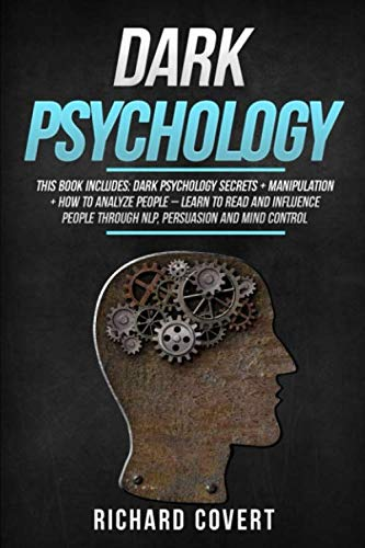 Dark Psychology: This Book Includes: Dark Psychology Secrets + Manipulation + How to Analyze People - Learn to Read and Influence People through NLP, Persuasion and Mind Control