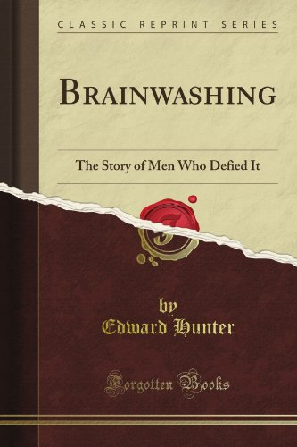 Brainwashing: The Story of Men Who Defied It (Classic Reprint)