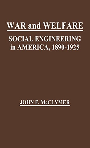 War and Welfare: Social Engineering in America, 1890-1925 (Contributions in American History)