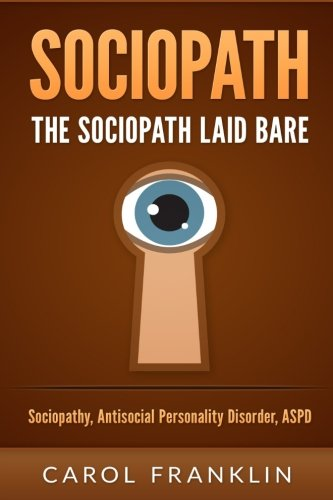 Sociopath: The - Sociopath - Laid Bare: Sociopathy, Antisocial Personality Disorder, ASPD (Psychopath, Personality Disorders, Mood Disorders, ... Health, Mental Illness, Passive Aggressive)