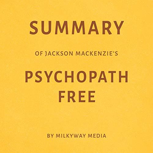 Summary of Jackson MacKenzie's Psychopath Free