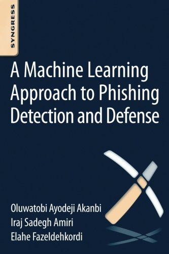 A Machine-Learning Approach to Phishing Detection and Defense