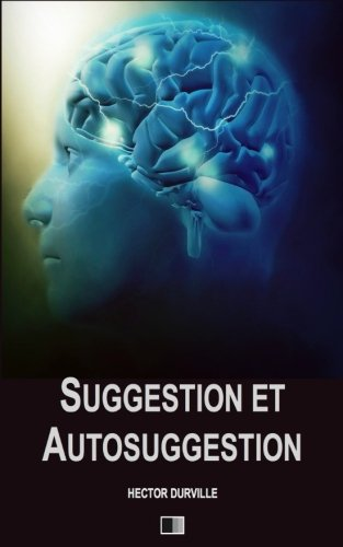 Suggestion et Autosuggestion (French Edition)