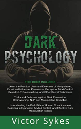 Dark Psychology: 3 Books in 1 - Practical Uses and Defenses of Manipulation, Persuasion, Brainwashing + Dark Persuasion and Manipulative Seduction + Understanding the Dark Side of Human Consciousness