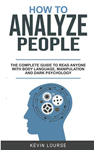 HOW TO ANALYZE PEOPLE: A complete guide for everyone whit Body languages, manipulation and dark psychology