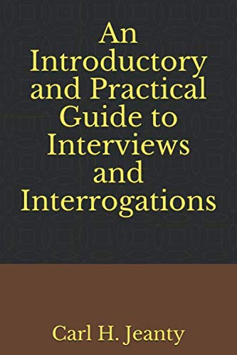 An Introductory and Practical Guide to Interviews and Interrogations
