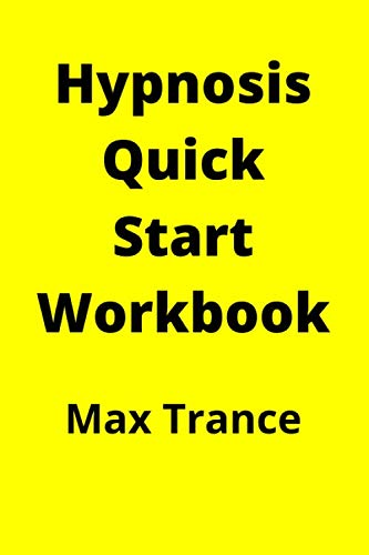 Hypnosis Quick Start Workbook: How to Hypnotize Someone in 23 Quick and Easy Steps - Hypnotism Guide for Beginners - Getting Started