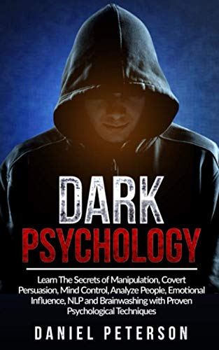 Dark Psychology: Learn The Secrets of Manipulation, Covert Persuasion, Mind Control, Analyze People, Emotional Influence, NLP and Brainwashing with Proven Psychological Techniques
