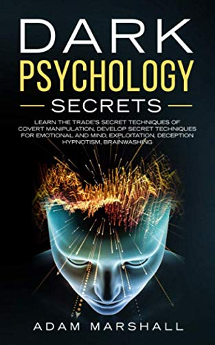 Dark Psychology Secrets: Learn the trade's secret Techniques of covert Manipulation, Develop Secret Techniques for Emotional and Mind, Exploitation, Deception Hypnotism, Brainwashing