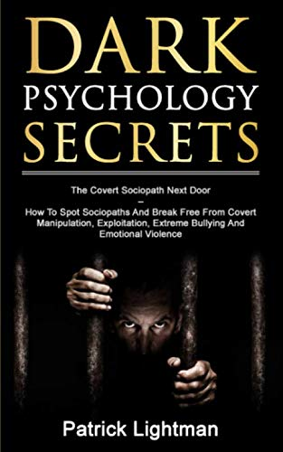 Dark Psychology Secrets: The Covert Sociopath Next Door  -  How To Spot Sociopaths And Break Free From Covert Manipulation, Exploitation, Extreme Bullying And Emotional Violence