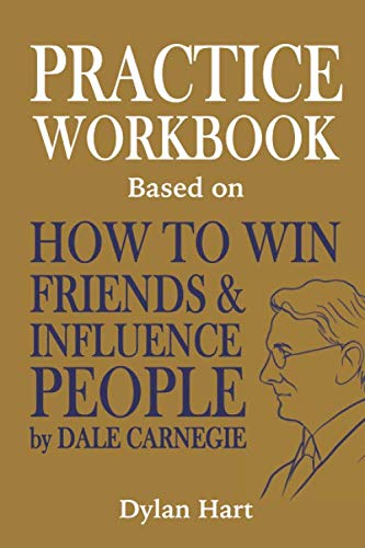 Practice WorkBook Based on How to Win Friends & Influence People By Dale Carnegie: The gym for effective interpersonal communication [Paperback]