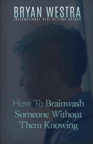 How To Brainwash Someone Without Them Knowing
