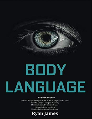 Body Language: Master The Psychology and Techniques Behind How to Analyze People Instantly and Influence Them Using Body Language, Subliminal Persuasion, NLP and Covert Manipulation