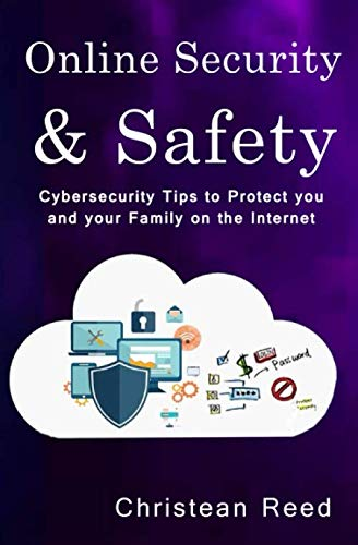 Online Security and Safety: Cybersecurity Tips to Protect you and your Family on the Internet