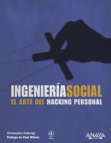 Ingenieria social / Social Engineering: El arte del hacking personal / The Art of  Human Hacking (Spanish Edition)
