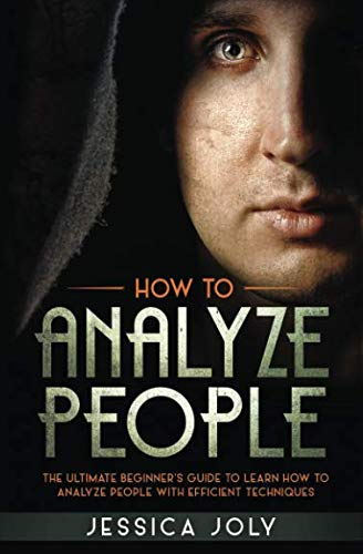 How to Analyze People: The Ultimate Beginner's Guide to Learn How to Analyze People with Efficient Techniques