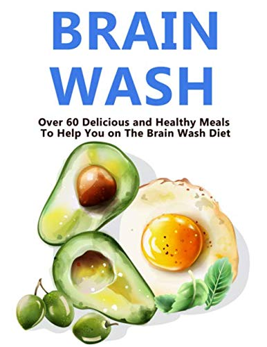 Brain Wash Diet Recipes: Over 60 Delicious and Healthy Meals to Help You on The Brain Wash Diet