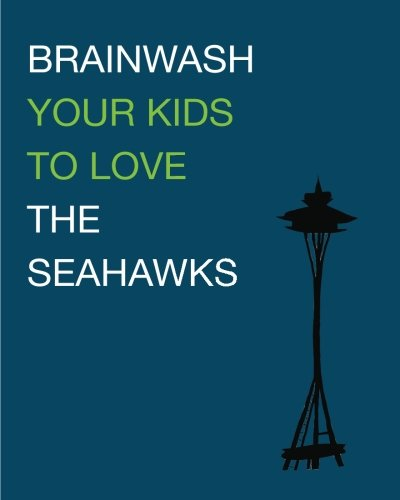 Brainwash Your Kids To Love The Seahawks: Children's Book