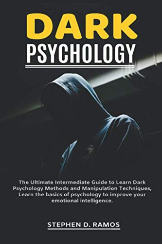 Dark Psychology: The Ultimate Intermediate Guide to Learn Dark Psychology Methods and Manipulation Techniques, Learn the basics of psychology to improve your emotional intelligence.