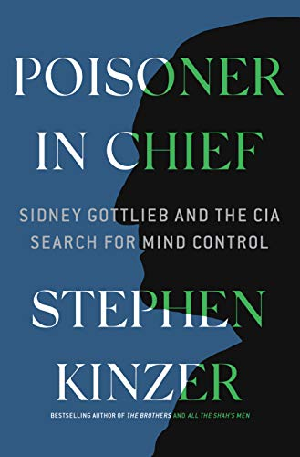 Poisoner in Chief: Sidney Gottlieb and the CIA Search for Mind Control