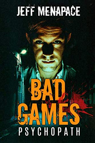 Bad Games: Psychopath - A Dark Psychological Thriller (Bad Games Series)