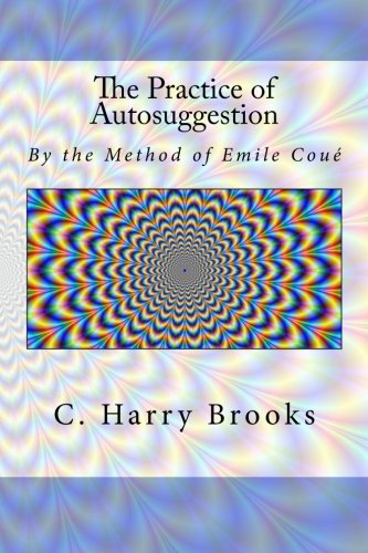 The Practice of Autosuggestion: By the Method of Emile Coué