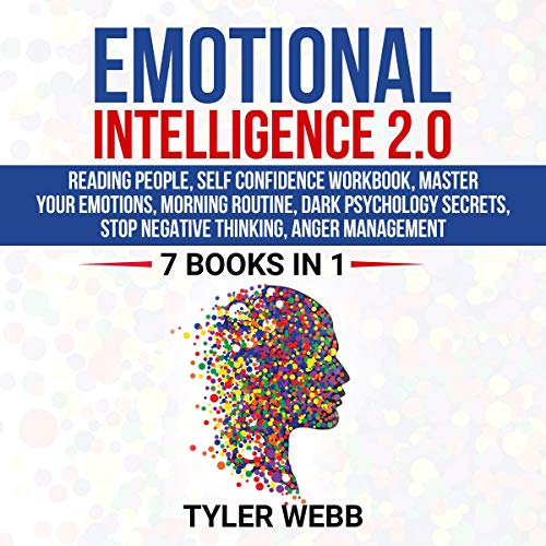 Emotional Intelligence 2.0: 7 Books in 1 Bundle - Reading People, Self Confidence Workbook, Master Your Emotions, Morning Routine, Dark Psychology Secrets, Stop Negative Thinking, Anger Management