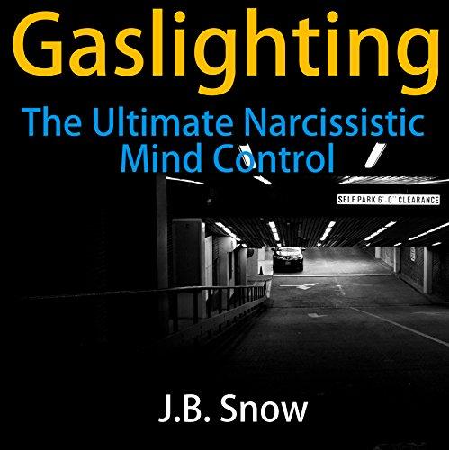 Gaslighting: The Ultimate Narcissistic Mind Control: Transcend Mediocrity, Book 131