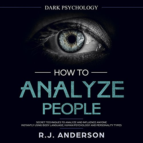 How to Analyze People: Dark Psychology - Secret Techniques to Analyze and Influence Anyone Using Body Language, Human Psychology and Personality Types (Persuasion, NLP): Dark Psychology Series, Book 2