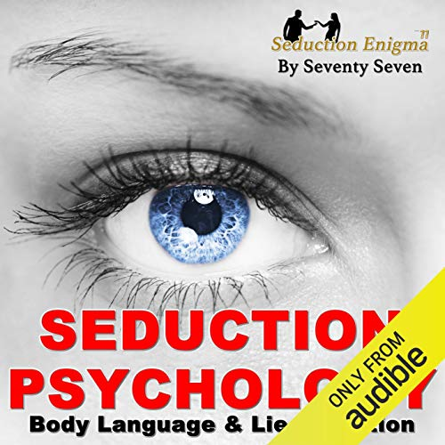 Seduction Psychology: Body Language & Lie Detection Master Class