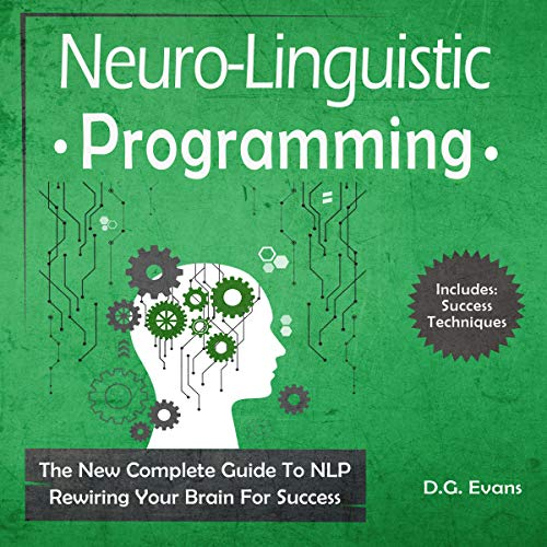 Neuro-Linguistic Programming: The New Complete Guide to NLP - Rewiring Your Brain for Success