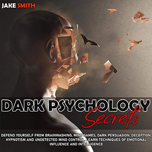 Dark Psychology Secrets: Defend Yourself from Brainwashing, Mind Games, Dark Persuasion, Deception, Hypnotism and Undetected Mind Control. Learn Techniques of Emotional Influence and Intelligence