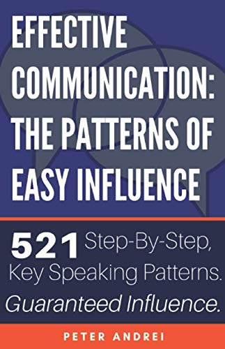 Effective Communication: The Patterns of Easy Influence: Master business communication, professional communication, and influence, the psychology of persuasion. Achieve sales leadership and success.