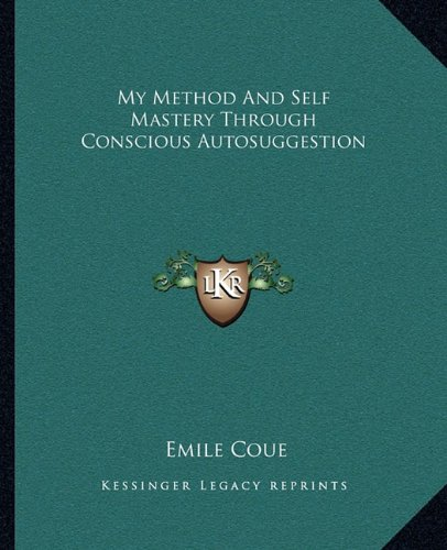 My Method And Self Mastery Through Conscious Autosuggestion