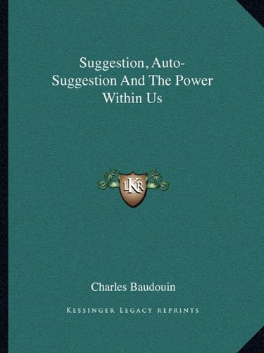 Suggestion, Auto-Suggestion And The Power Within Us