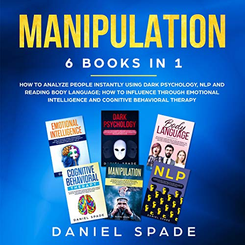 Manipulation: 6 books in 1: How to Analyze People Instantly Using Dark Psychology, NLP and Reading Body Language; How to Influence Through Emotional Intelligence and Cognitive Behavioral Therapy
