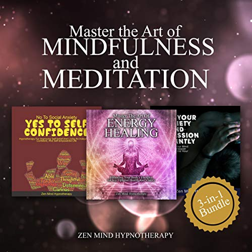 Master the Art of Mindfulness, Headspace and Meditation in This 3 Hour Bundle: Stop Your Anxiety and Depression, Balance Your Body's Energy for Optimal Health and Improve Self-Belief and Confidence