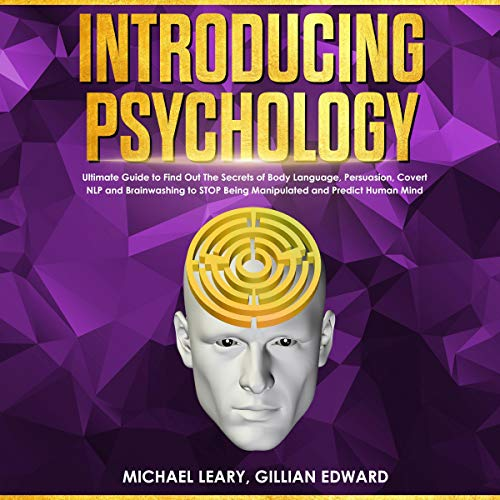 Introducing Psychology: The Ultimate Guide to Find Out the Secrets of Body Language, Persuasion, Covert NLP and Brainwashing to Stop Being Manipulated and Predict Human Mind