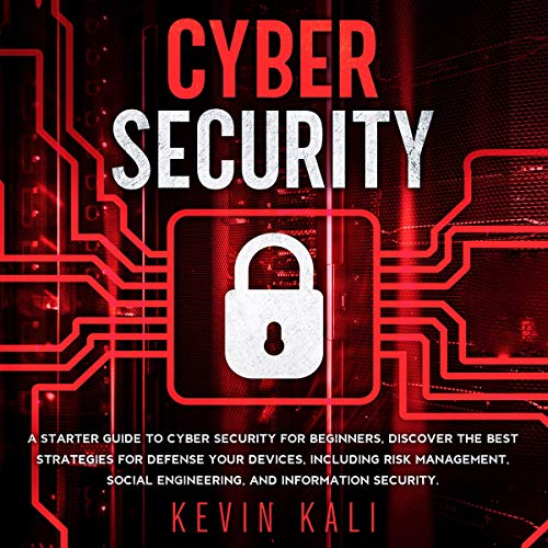 Cyber Security: A Starter Guide to Cyber Security for Beginners, Discover the Best Strategies for Defense Your Devices, Including Risk Management, Social Engineering, and Information Security.