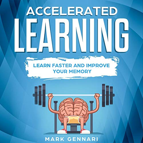 Accelerated Learning: Learn Faster and Improve Your Memory