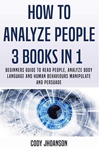 How to Analyze People 3 Books in 1: Beginners Guide To Read People, Analyze Body Language And Human Behaviours Manipulate And Persuade